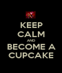 KEEP CALM AND BECOME A CUPCAKE - Personalised Poster A1 size