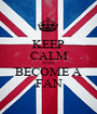 KEEP CALM AND BECOME A FAN - Personalised Poster A1 size