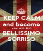 KEEP CALM and become a fan of IL TUO BELLISSIMO SORRISO - Personalised Poster A1 size