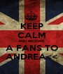 KEEP CALM AND BECOME A FANS TO ANDREA<< - Personalised Poster A1 size