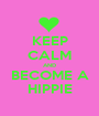 KEEP CALM AND BECOME A HIPPIE - Personalised Poster A1 size
