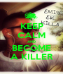 KEEP CALM AND BECOME A KILLER - Personalised Poster A1 size