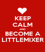 KEEP CALM AND BECOME A LITTLEMIXER - Personalised Poster A1 size