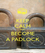 KEEP CALM AND BECOME A PADLOCK - Personalised Poster A1 size