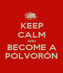 KEEP CALM AND BECOME A POLVORÓN - Personalised Poster A1 size