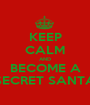 KEEP CALM AND BECOME A SECRET SANTA - Personalised Poster A1 size