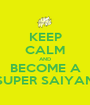 KEEP CALM AND BECOME A SUPER SAIYAN - Personalised Poster A1 size