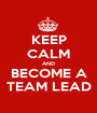 KEEP CALM AND BECOME A TEAM LEAD - Personalised Poster A1 size