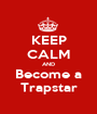 KEEP CALM AND Become a Trapstar - Personalised Poster A1 size