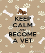 KEEP CALM AND BECOME A VET - Personalised Poster A1 size
