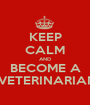 KEEP CALM AND BECOME A  VETERINARIAN - Personalised Poster A1 size