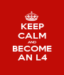 KEEP CALM AND BECOME AN L4 - Personalised Poster A1 size