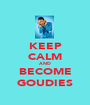 KEEP CALM AND BECOME GOUDIES - Personalised Poster A1 size