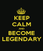 KEEP CALM AND BECOME LEGENDARY - Personalised Poster A1 size
