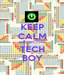 KEEP CALM AND BECOME TECH BOY - Personalised Poster A1 size