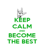 KEEP CALM AND BECOME THE BEST - Personalised Poster A1 size