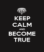 KEEP CALM AND BECOME TRUE - Personalised Poster A1 size