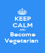 KEEP CALM AND Become Vegetarian  - Personalised Poster A1 size