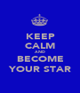 KEEP CALM AND BECOME YOUR STAR - Personalised Poster A1 size