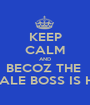 KEEP CALM AND BECOZ THE  FEMALE BOSS IS HERE - Personalised Poster A1 size