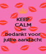 KEEP CALM AND bedankt voor jullie aandacht - Personalised Poster A1 size
