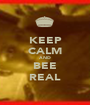 KEEP CALM AND BEE REAL - Personalised Poster A1 size