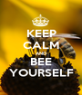 KEEP CALM AND BEE YOURSELF - Personalised Poster A1 size