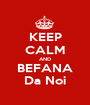 KEEP CALM AND BEFANA Da Noi - Personalised Poster A1 size