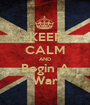 KEEP CALM AND Begin A War - Personalised Poster A1 size