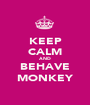 KEEP CALM AND BEHAVE MONKEY - Personalised Poster A1 size