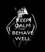 KEEP CALM AND BEHAVE WELL - Personalised Poster A1 size