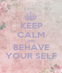 KEEP CALM AND BEHAVE YOUR SELF - Personalised Poster A1 size