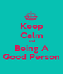 Keep Calm and Being A Good Person - Personalised Poster A1 size