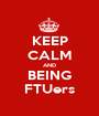 KEEP CALM AND BEING FTUers - Personalised Poster A1 size