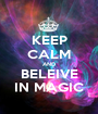 KEEP CALM AND BELEIVE IN MAGIC - Personalised Poster A1 size