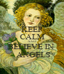 KEEP CALM AND BELIEVE IN   ANGELS - Personalised Poster A1 size