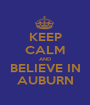 KEEP CALM AND BELIEVE IN AUBURN - Personalised Poster A1 size