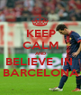 KEEP CALM AND BELIEVE  IN  BARCELONA - Personalised Poster A1 size