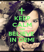 KEEP CALM AND BELIEVE  IN DEMI - Personalised Poster A1 size