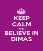 KEEP CALM AND BELIEVE IN DIMAS - Personalised Poster A1 size
