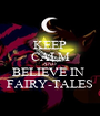 KEEP CALM AND BELIEVE IN  FAIRY-TALES - Personalised Poster A1 size