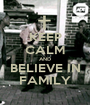 KEEP CALM AND BELIEVE IN FAMILY - Personalised Poster A1 size