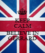 KEEP CALM AND BELIEVE IN GERRARD - Personalised Poster A1 size