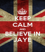 KEEP CALM AND BELIEVE IN JAYE - Personalised Poster A1 size