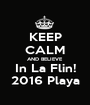KEEP CALM AND BELIEVE In La Flin! 2016 Playa - Personalised Poster A1 size