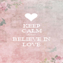 KEEP CALM AND BELIEVE IN LOVE - Personalised Poster A1 size