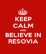 KEEP CALM AND BELIEVE IN RESOVIA - Personalised Poster A1 size