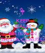 KEEP CALM AND BELIEVE IN SANTA CLAUSE! - Personalised Poster A1 size