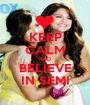 KEEP CALM AND BELIEVE IN SEMI - Personalised Poster A1 size