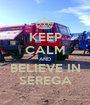 KEEP CALM AND BELIEVE IN SEREGA - Personalised Poster A1 size